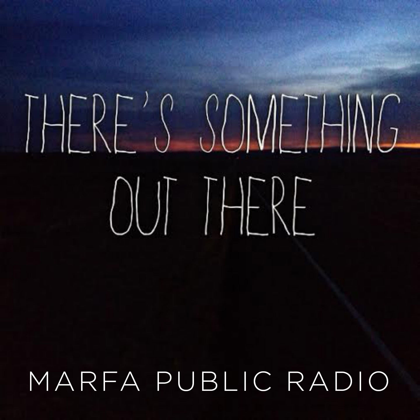 There's Something Out There from Marfa Public Radio