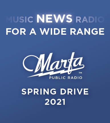 Click  here to support the 2021 Marfa Public Radio Spring Fund Drive